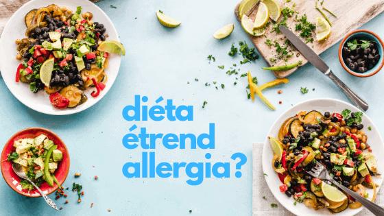 Diéta, étrend, allergia? – Nem mindegy, hogy melyik érint téged!